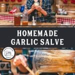"Pinterest pin with two images. Top image of a woman holding a jar of garlic salve, bottom image of the salve being poured into a jar. Text overlay says, ""Homemade Garlic Salve"""