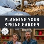"Pinterest pin with two images, one of a garden tag that says basil, one of a man and women holding up seed catalogs and a garden planner. Text overlay says, ""Planning your spring garden - tips and tricks""."