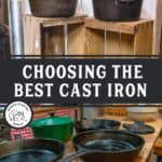 "Two images of cast iron pans. Text overlay says, ""Choosing the Best Cast Iron""."