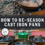 "Two images, one of a rusty cast iron pan, one of a well seasoned cast iron pan. Text overlay says, ""How to Re-Season Cast Iron Pans""."