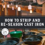 "Two images of multiple cast iron pots and pans. Text overlay says, ""How to Strip and Re-Season Cast Iron""."