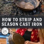 "Two images, one of a rusty old cast iron pan, the other of a shiny new cast iron pan. Text overlay says, ""How to Strip and Season Cast Iron""."