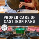 "Two images of cast iron pans, text overlay says, ""Proper Care of Cast Iron Pans""."