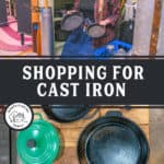 "Two images, one of cast iron cookware, the other of a woman in an antique store holding up a cast iron pan. Text overlay says, ""Shopping for Cast Iron""."