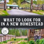 "Two images of a homestead property with text overlay, ""What to Look for in a New Homestead"".Knowing what to look for when buying a homesteading property is essential BEFORE purchasing the land. It's not just about growing a garden, running a farm, keeping backyard chickens. There are many other skills that are necessary, but you first have to acquire the right piece of land. Here are our tips for how to buy a homestead. #homesteading #property #homestead"
