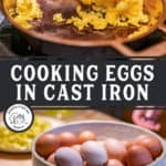 "Two images, one of a cast iron pan with cooked scrambled eggs. The other of a bowl of eggs and a plate of scrambled eggs on a counter. Text overlay says, ""Cooking Eggs in Cast Iron""."