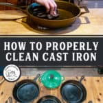 "Two images, top image of a cast iron pan being seasoned with oil. Bottom image is a table filled with cast iron pans. Text overlay says, ""How to Properly Clean Cast Iron""."