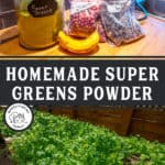 "Pinterest pin with two images. Top image is of a jar of greens powder and smoothie ingredients. Bottom image is a bed of lettuce growing in a greenhouse. Text overlay says, ""Homemade Super Greens Powder""."