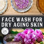 "Pinterest pin with two images, one image is of the ingredients for a rose petal face wash. The other image is rose face wash in a mason jar. Text overlay says, ""Face Wash for Dry Aging Skin""."