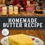 "Pinterest pin with two images. One of a woman standing behind jars of raw cream and equipment for churning butter, the other of a homemade stick of butter on a small plate. Text overlay says, ""Homemade Butter Recipe""."
