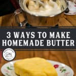 "Pinterest pin with two images. One of cream being churned in a stand mixer, the other of a homemade stick of butter on a small plate. Text overlay says, ""3 Ways to Make Homemade Butter""."