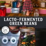 "Two images of lacto fermented green beans with text overlay, ""Lacto-Fermented Green Beans""."