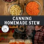 Pinterest pin for how to can beef stew. Two images of stew ingredients and filled canning jars.