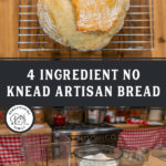 """Pinterest pin for no knead artisan bread with one photo of a finished loaf on a cooling rack and another photo of all the ingredients. Text overlay says, """"4 Ingredient no knead artisan bread""""."""