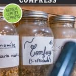 """Pinterest pin for a comfrey compress remedy with an image of a glass jar with the word """"Comfrey"""" written on it and dried comfrey leaves inside."""