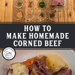 Pinterest pin for homemade corned beef with two images, one of all the ingredients laid out on a wooden counter, the other of a finished corned beef served in a bowl with potatoes, carrots and cabbage.