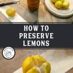 Pinterest pin for how to preserve lemons. An image of a quartered lemon with salt sprinkled inside, and an image of a jar of preserved lemons.